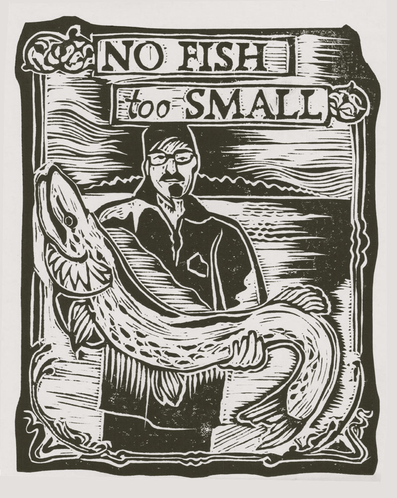"No Fish too Small lino: 5"" x 7"""